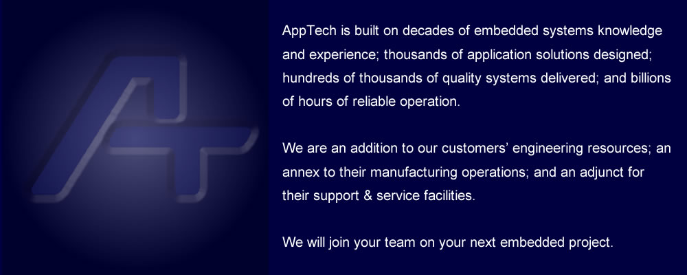 AppTech, Inc. is the embedded systems design expert. We have decades of experience, unmatchable skills, and creative view in developing unique solutions